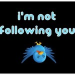 I won't follow you on Twitter